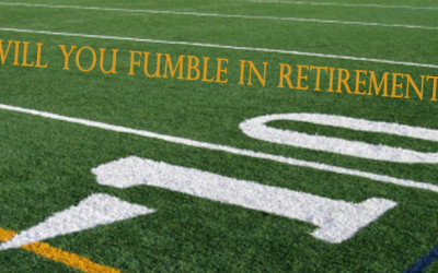 WILL YOU FUMBLE IN RETIREMENT?